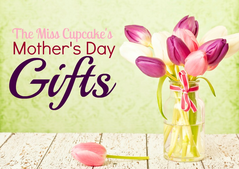 The Miss Cupcake Mothers Day Gifts